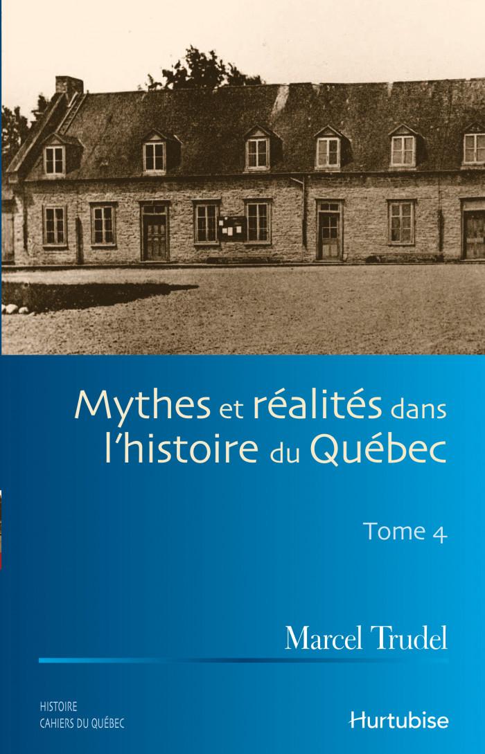Couverture de Mythes et réalités dans l'histoire du Québec - Tome IV
