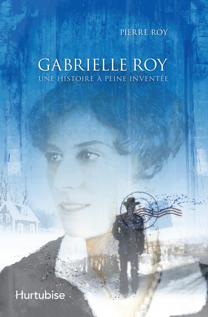 Couverture de Gabrielle Roy - Une histoire àpeine inventée