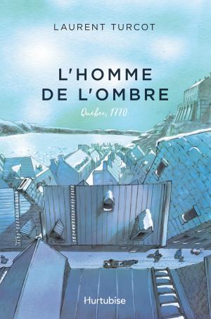 Lhomme De Lombre Tome 2 éditions Hurtubise
