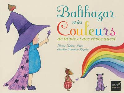 Couverture de Balthazar et les couleurs de la vie et des rêves aussi!