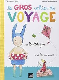 Couverture de Le gros cahier Montessori de voyage de Balthazar et de Pépin aussi !