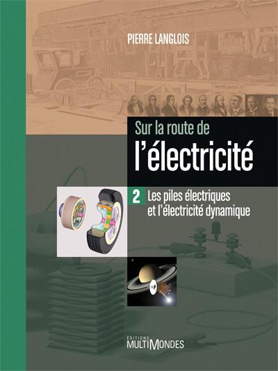 Couverture de Les piles électriques et l'électricité dynamique