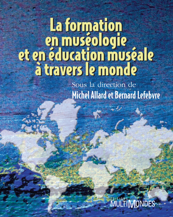 La formation en museologie et en education museale a travers le monde - Michel Allard