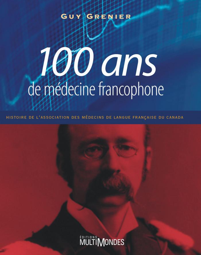 Couverture de 100 ans de médecine francophone