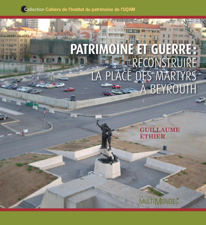 Couverture de Patrimoine et guerre: reconstruire la place des Martyrs à Beyrouth