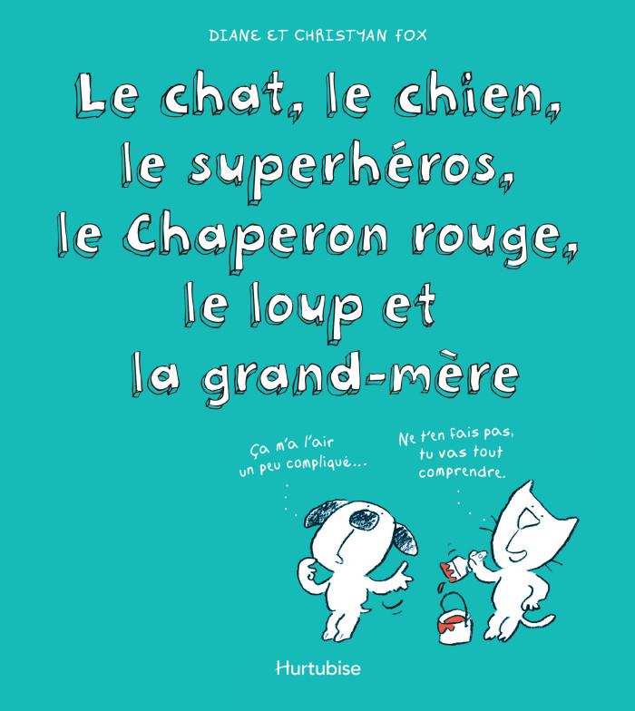 Couverture de Le chat, le chien, le superhéros, le Chaperon rouge, le loup et la grand-mère