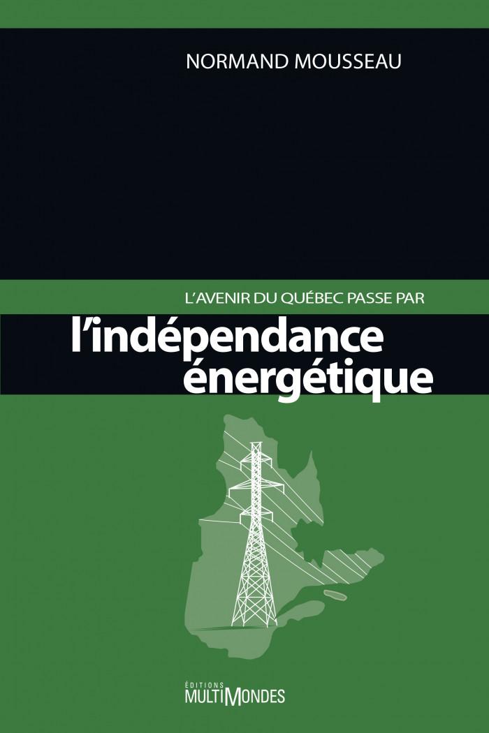 Couverture de L'avenir du Québec passe par l'indépendance énergétique