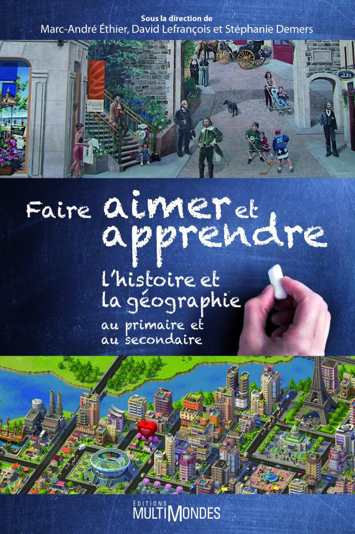 Couverture de Faire aimer et apprendre l'histoire et la géographie au primaire et au secondaire