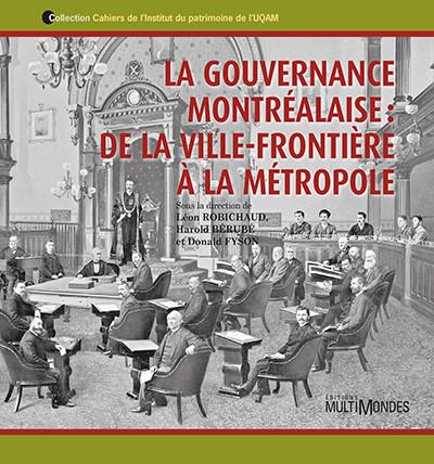 Couverture de La gouvernance montréalaise: de la ville-frontière à la métropole