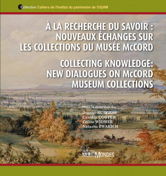 Couverture de À la recherche du savoir : nouveaux échanges sur les collections du Musée McCord / Collecting Knowledge: New Dialogues on McCord Museum Collections