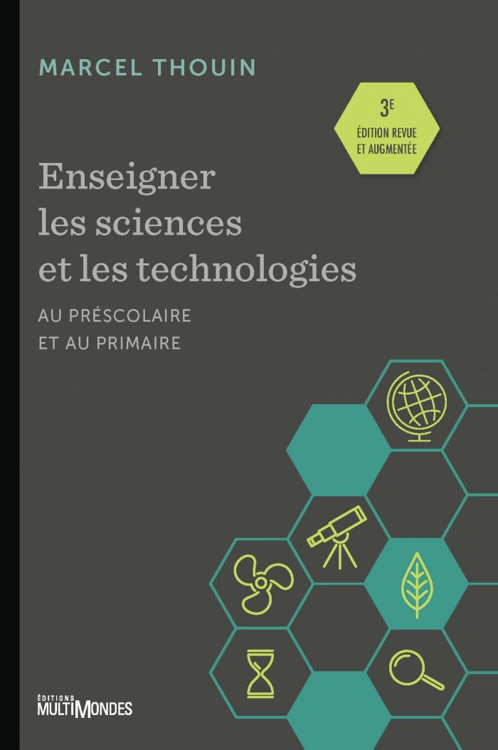Couverture de Enseigner les sciences et les technologies au préscolaire et au primaire (3e éd.)