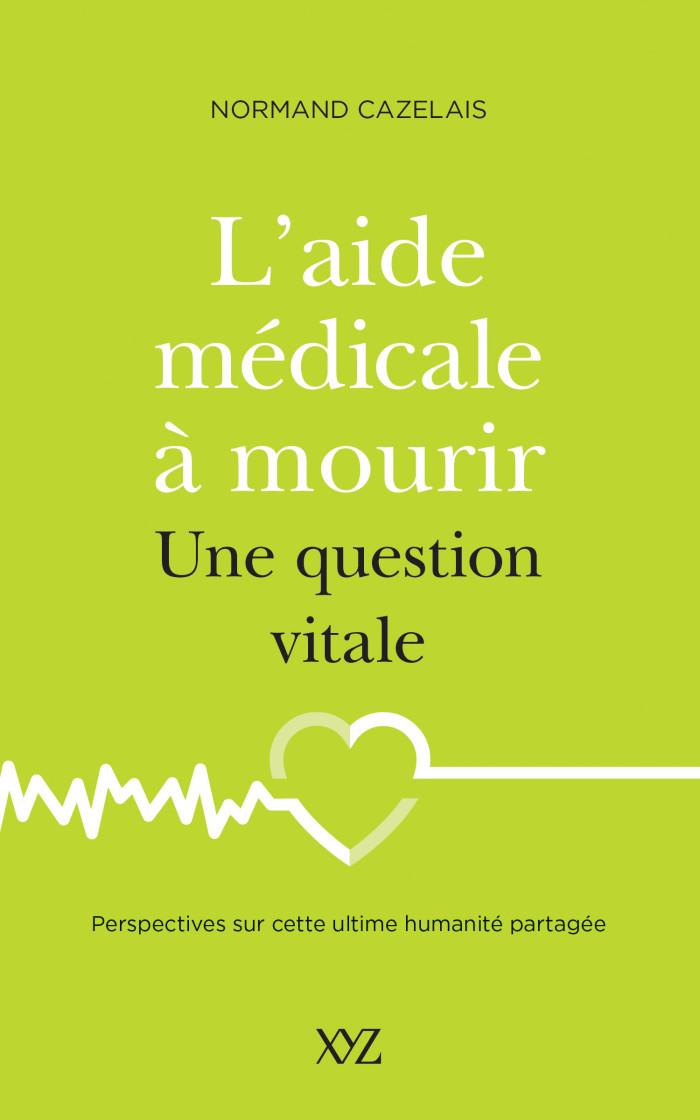 Couverture de L'aide médicale à mourir, une question vitale