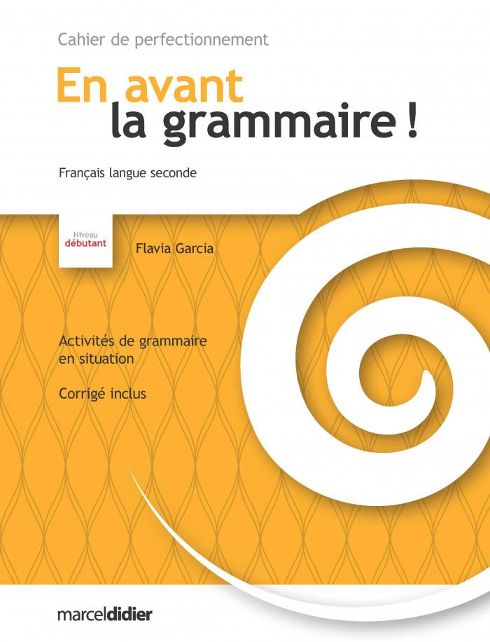 Couverture de Cahier de perfectionnement - En avant la grammaire ! Niveau débutant
